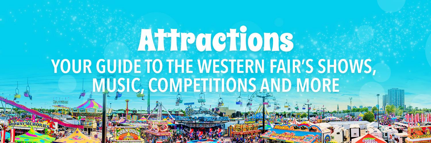 AttractionsYour guide to the Western Fair's shows, music, competitions and more